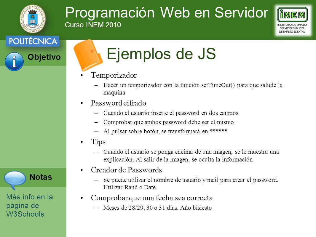 Programación Web en Servidor Curso INEM 2010 Objetivo Notas Temporizador –Hacer un temporizador con la función setTimeOut() para que salude la maquina