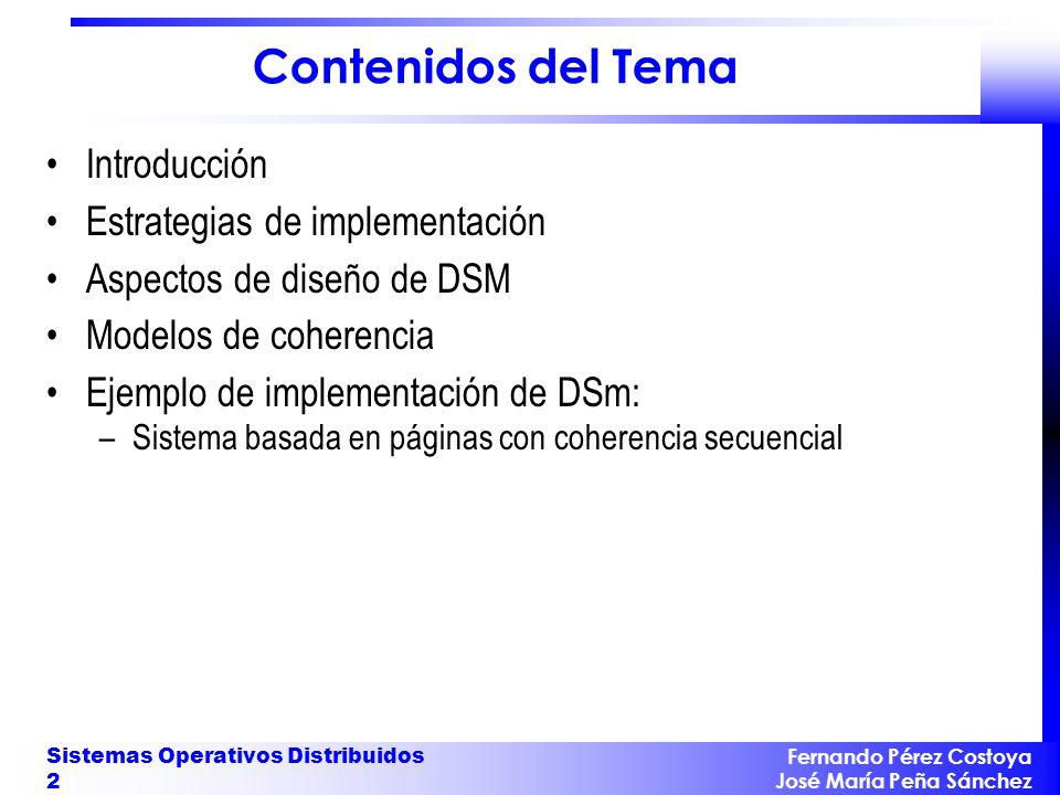 Fernando Pérez Costoya José María Peña Sánchez Sistemas Operativos Distribuidos 2 Contenidos del Tema Introducción Estrategias de implementación Aspec