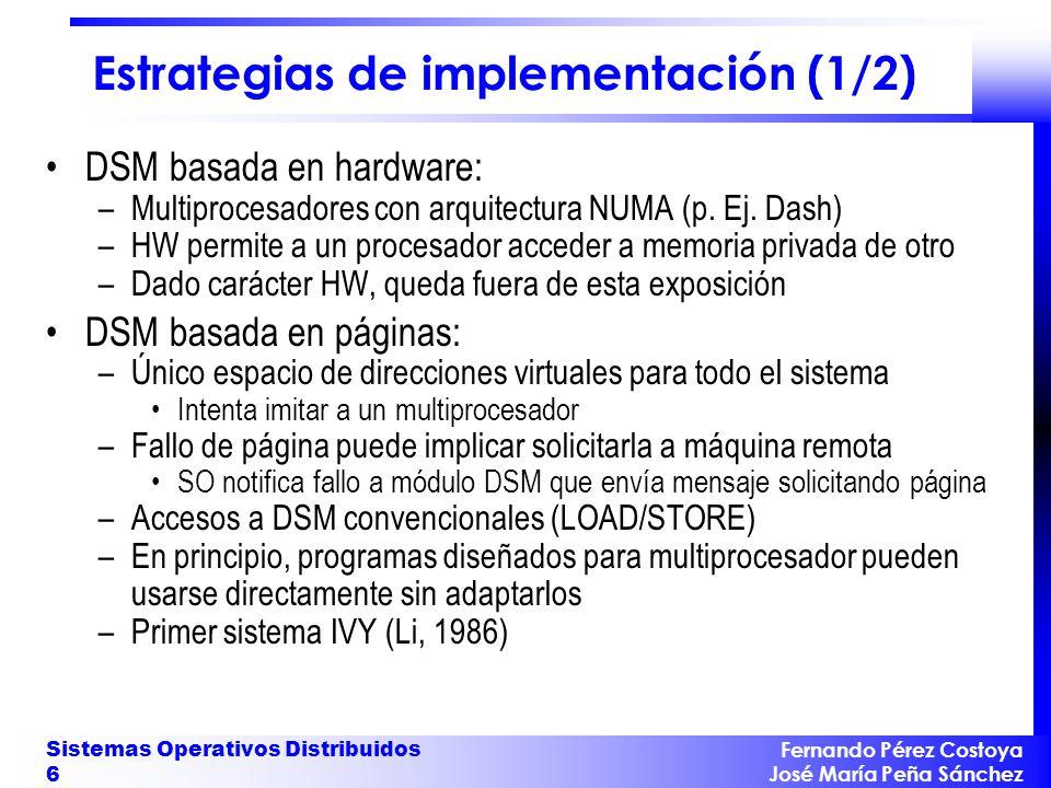 Fernando Pérez Costoya José María Peña Sánchez Sistemas Operativos Distribuidos 6 Estrategias de implementación (1/2) DSM basada en hardware: –Multipr