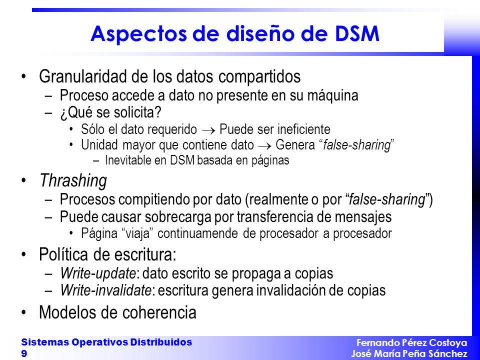 Fernando Pérez Costoya José María Peña Sánchez Sistemas Operativos Distribuidos 9 Aspectos de diseño de DSM Granularidad de los datos compartidos –Pro