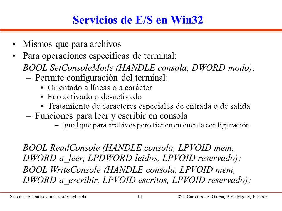 Sistemas operativos: una visión aplicada 101 © J. Carretero, F. García, P. de Miguel, F. Pérez Servicios de E/S en Win32 Mismos que para archivos Para