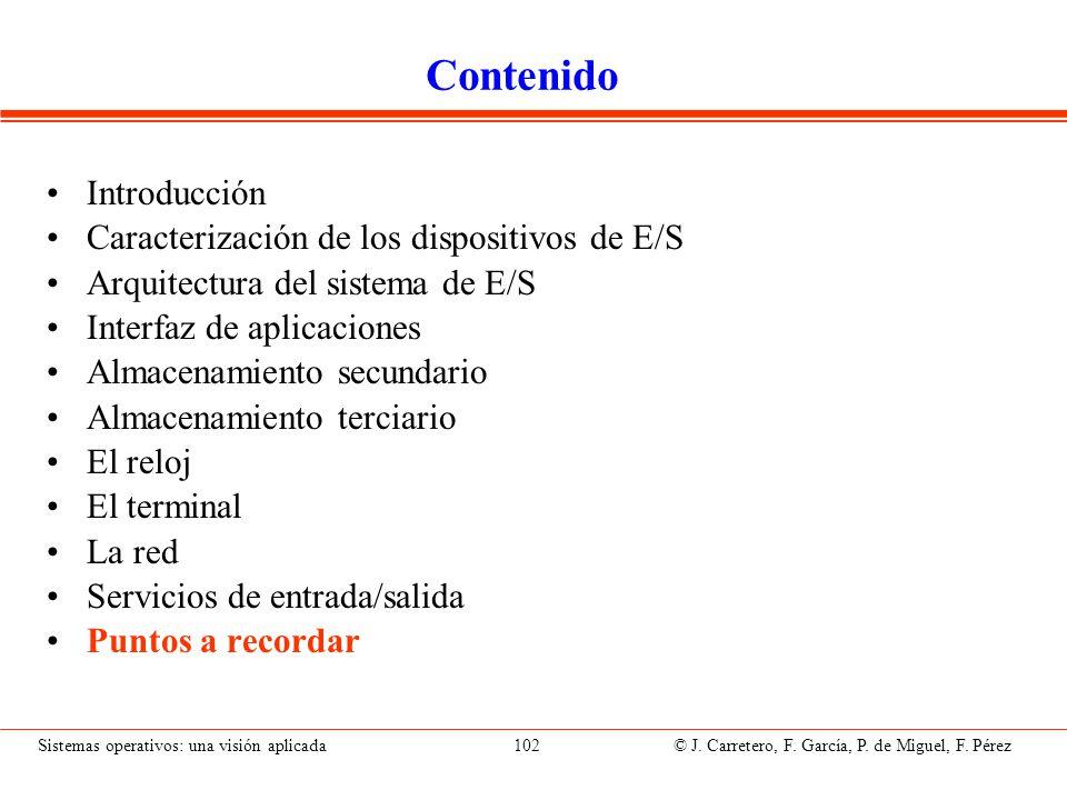 Sistemas operativos: una visión aplicada 102 © J. Carretero, F. García, P. de Miguel, F. Pérez Contenido Introducción Caracterización de los dispositi