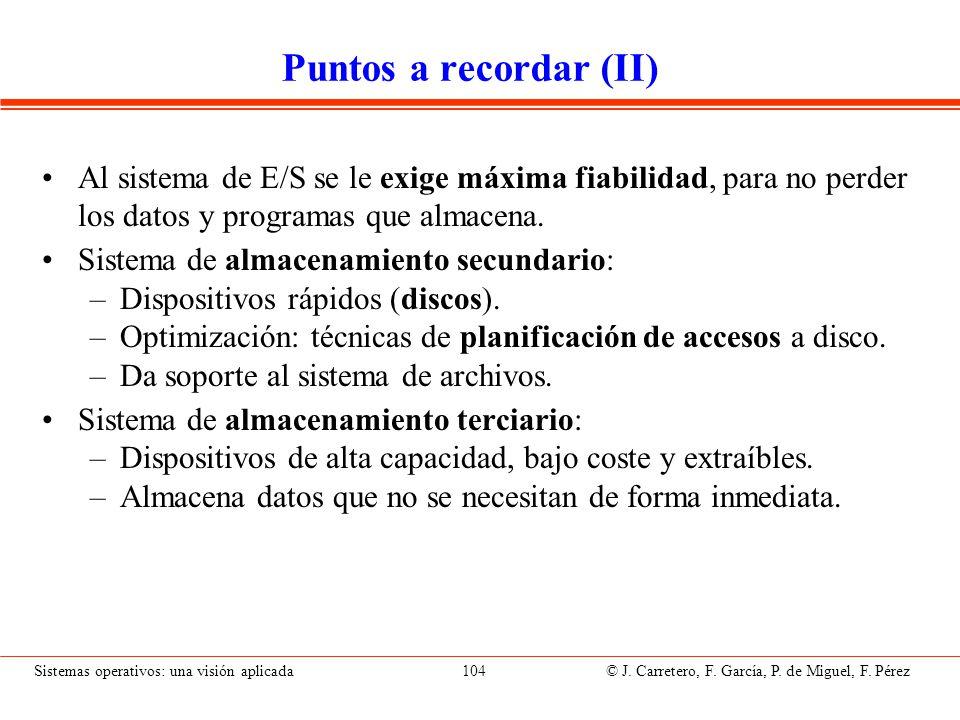 Sistemas operativos: una visión aplicada 104 © J. Carretero, F. García, P. de Miguel, F. Pérez Puntos a recordar (II) Al sistema de E/S se le exige má