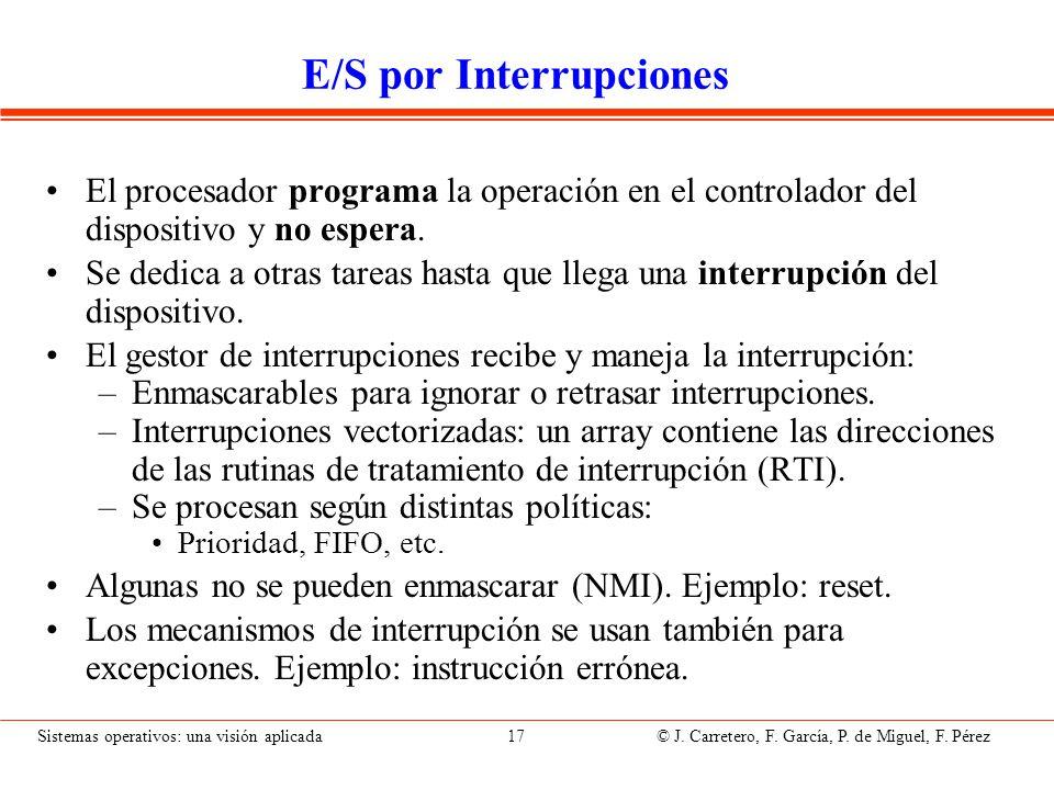 Sistemas operativos: una visión aplicada 17 © J. Carretero, F. García, P. de Miguel, F. Pérez E/S por Interrupciones El procesador programa la operaci