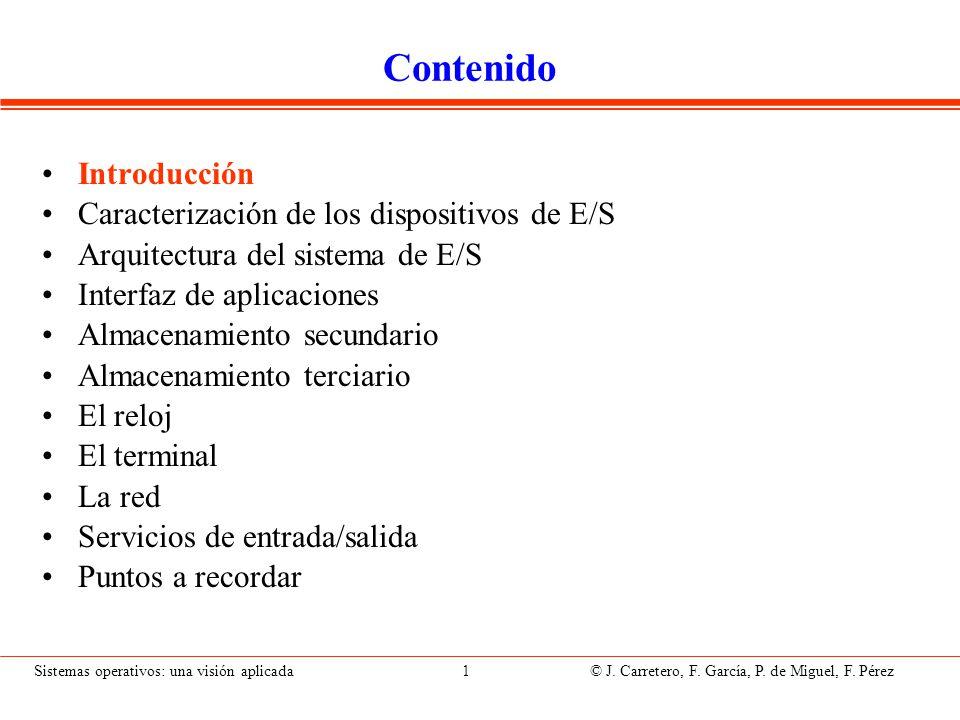 Sistemas operativos: una visión aplicada 1 © J. Carretero, F. García, P. de Miguel, F. Pérez Contenido Introducción Caracterización de los dispositivo
