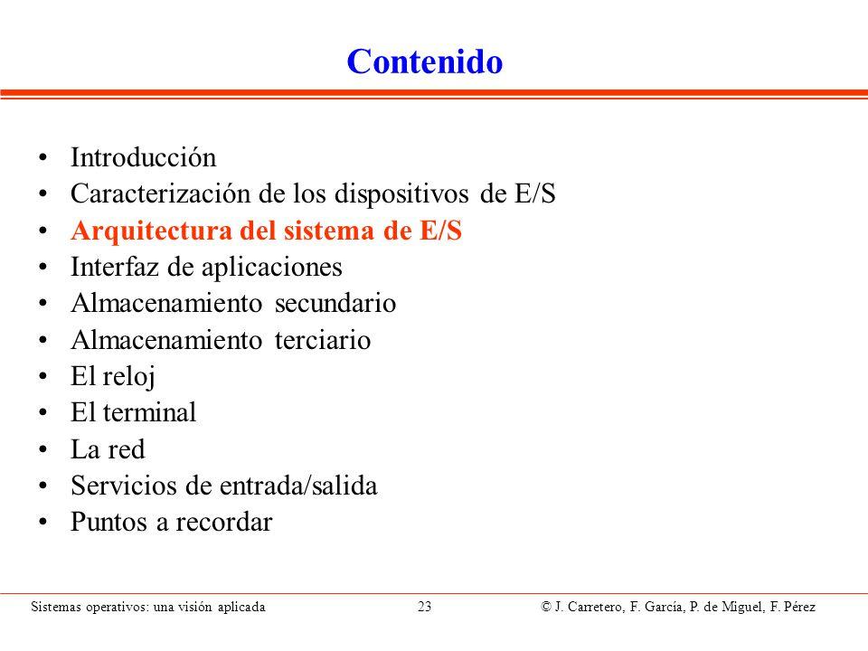 Sistemas operativos: una visión aplicada 23 © J. Carretero, F. García, P. de Miguel, F. Pérez Contenido Introducción Caracterización de los dispositiv