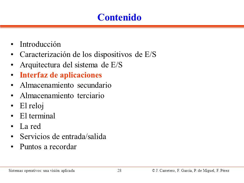Sistemas operativos: una visión aplicada 28 © J. Carretero, F. García, P. de Miguel, F. Pérez Contenido Introducción Caracterización de los dispositiv