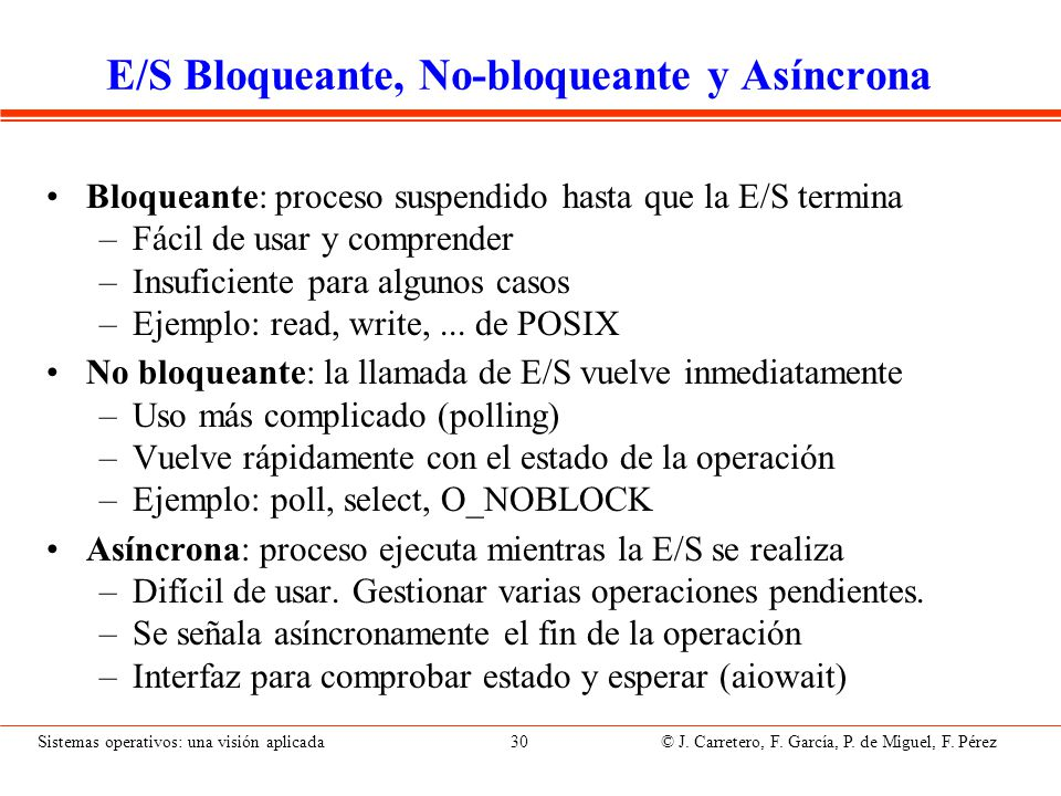 Sistemas operativos: una visión aplicada 30 © J. Carretero, F. García, P. de Miguel, F. Pérez E/S Bloqueante, No-bloqueante y Asíncrona Bloqueante: pr