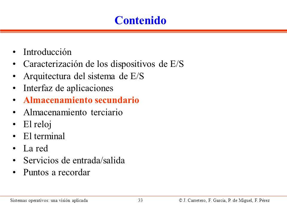 Sistemas operativos: una visión aplicada 33 © J. Carretero, F. García, P. de Miguel, F. Pérez Contenido Introducción Caracterización de los dispositiv