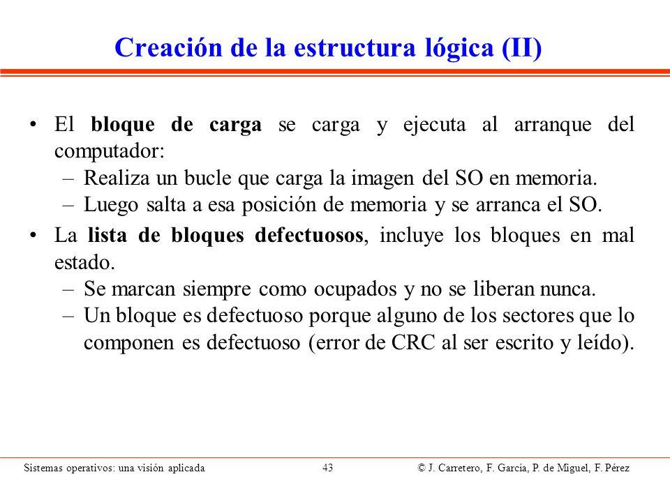 Sistemas operativos: una visión aplicada 43 © J. Carretero, F. García, P. de Miguel, F. Pérez Creación de la estructura lógica (II) El bloque de carga