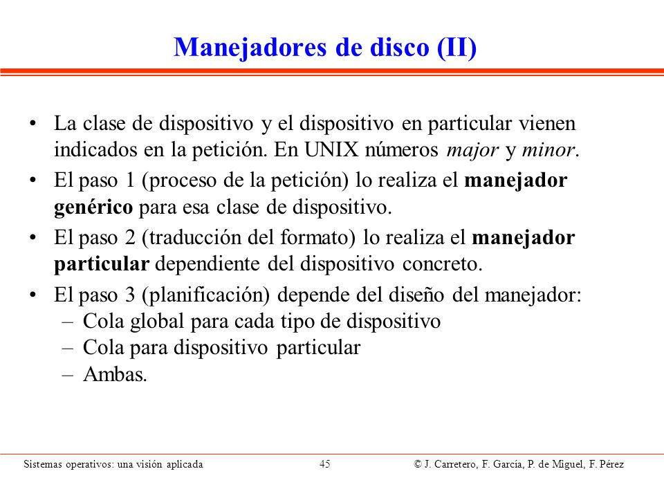 Sistemas operativos: una visión aplicada 45 © J. Carretero, F. García, P. de Miguel, F. Pérez Manejadores de disco (II) La clase de dispositivo y el d