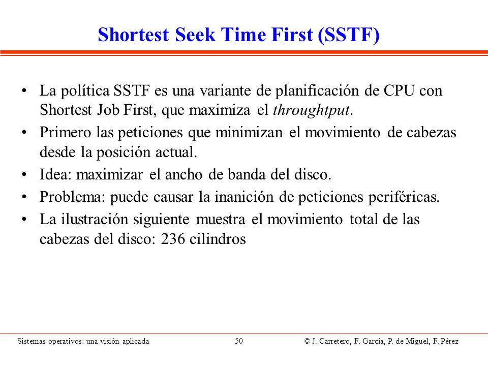 Sistemas operativos: una visión aplicada 50 © J. Carretero, F. García, P. de Miguel, F. Pérez Shortest Seek Time First (SSTF) La política SSTF es una