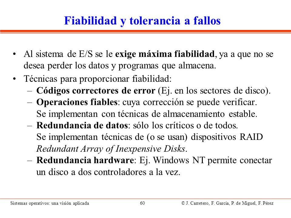 Sistemas operativos: una visión aplicada 60 © J. Carretero, F. García, P. de Miguel, F. Pérez Fiabilidad y tolerancia a fallos Al sistema de E/S se le