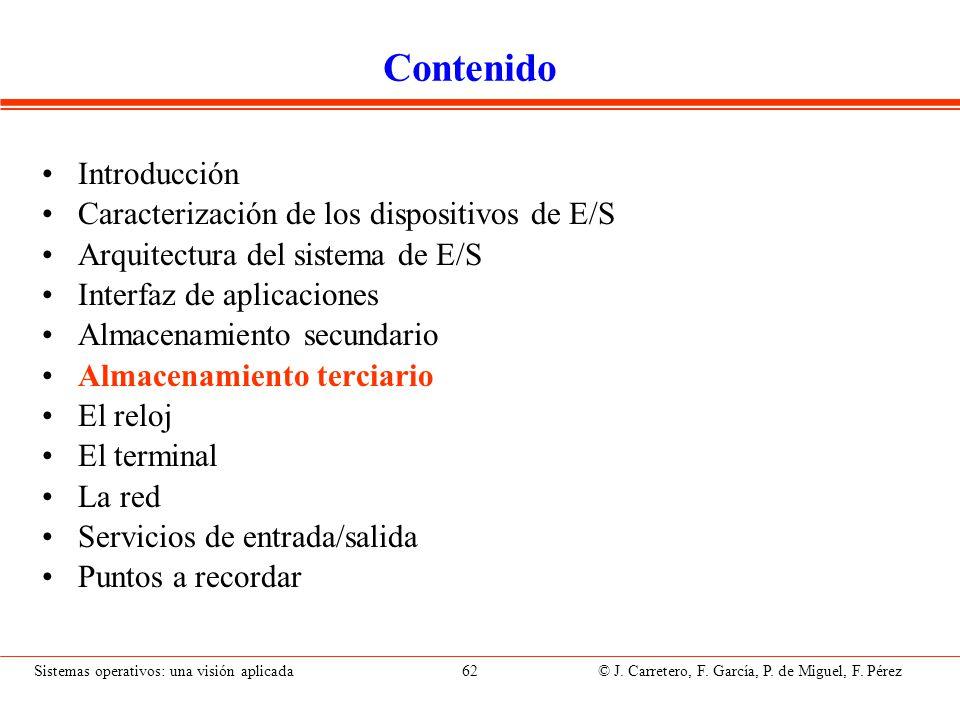 Sistemas operativos: una visión aplicada 62 © J. Carretero, F. García, P. de Miguel, F. Pérez Contenido Introducción Caracterización de los dispositiv