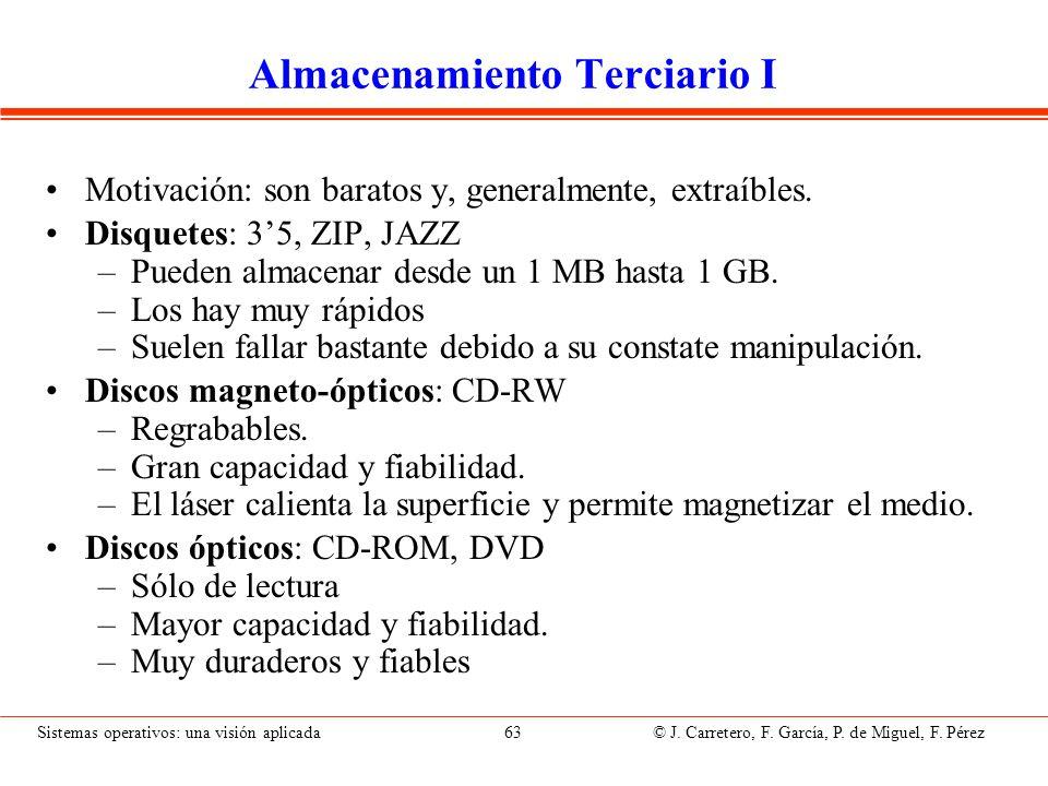 Sistemas operativos: una visión aplicada 63 © J. Carretero, F. García, P. de Miguel, F. Pérez Almacenamiento Terciario I Motivación: son baratos y, ge