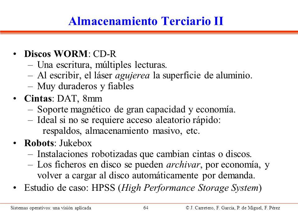 Sistemas operativos: una visión aplicada 64 © J. Carretero, F. García, P. de Miguel, F. Pérez Almacenamiento Terciario II Discos WORM: CD-R –Una escri