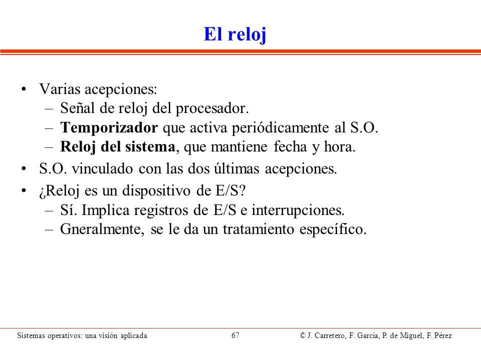 Sistemas operativos: una visión aplicada 67 © J. Carretero, F. García, P. de Miguel, F. Pérez El reloj Varias acepciones: –Señal de reloj del procesad