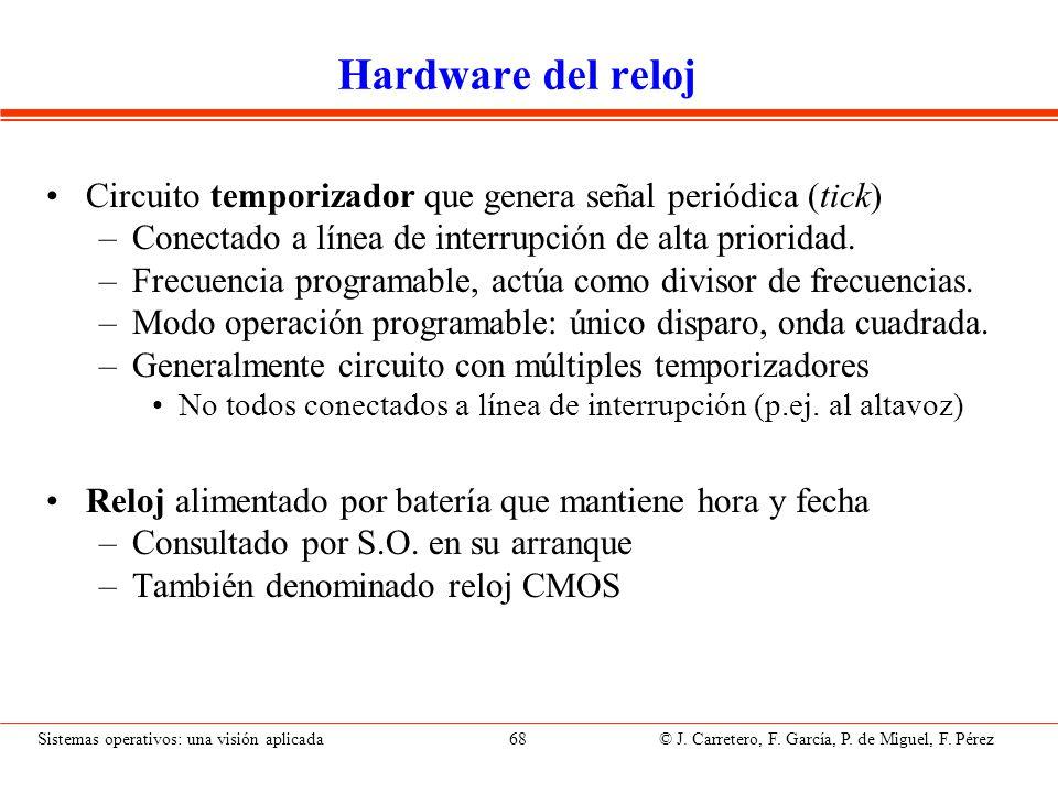 Sistemas operativos: una visión aplicada 68 © J. Carretero, F. García, P. de Miguel, F. Pérez Hardware del reloj Circuito temporizador que genera seña
