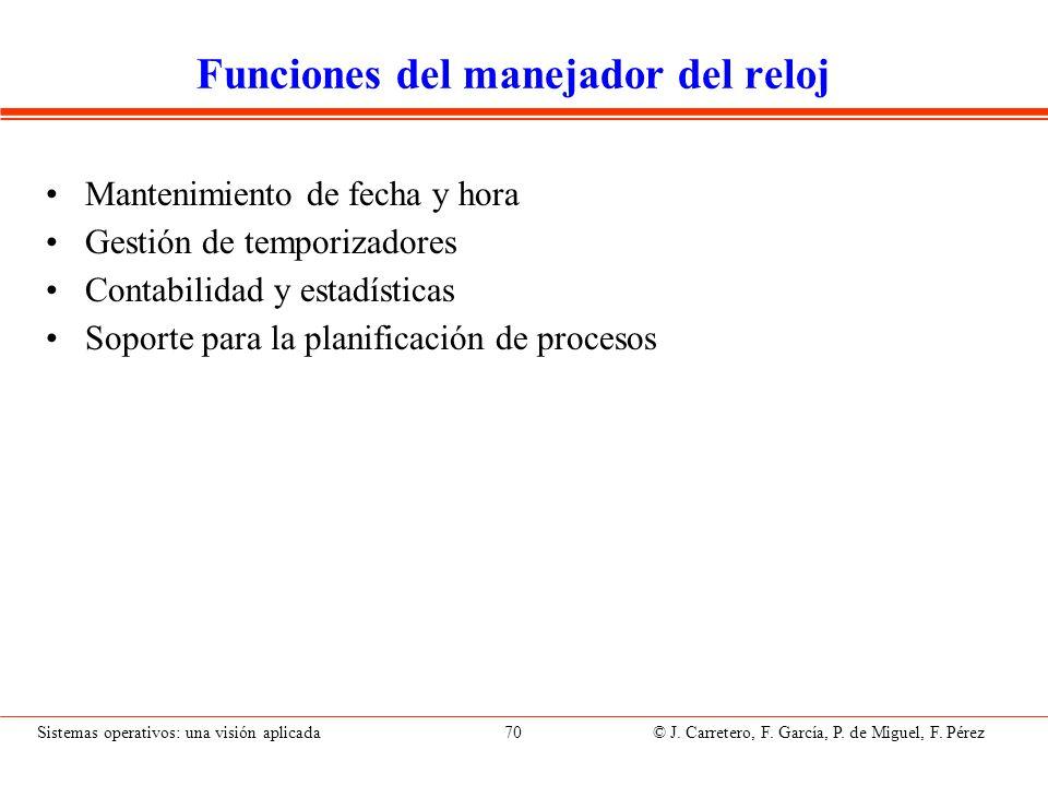Sistemas operativos: una visión aplicada 70 © J. Carretero, F. García, P. de Miguel, F. Pérez Funciones del manejador del reloj Mantenimiento de fecha