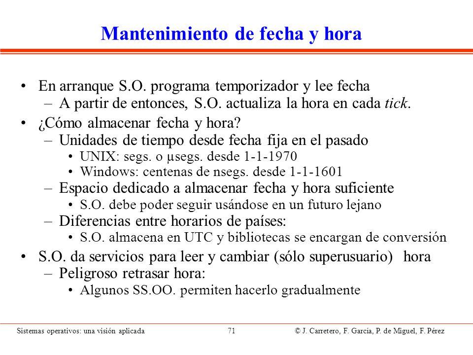 Sistemas operativos: una visión aplicada 71 © J. Carretero, F. García, P. de Miguel, F. Pérez Mantenimiento de fecha y hora En arranque S.O. programa