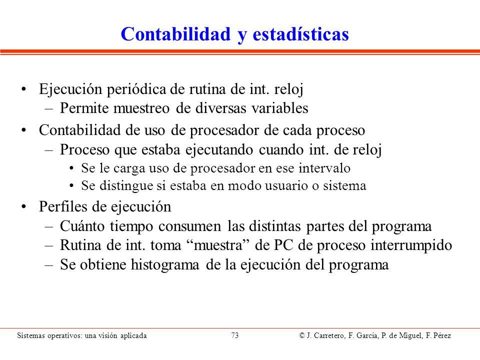 Sistemas operativos: una visión aplicada 73 © J. Carretero, F. García, P. de Miguel, F. Pérez Contabilidad y estadísticas Ejecución periódica de rutin