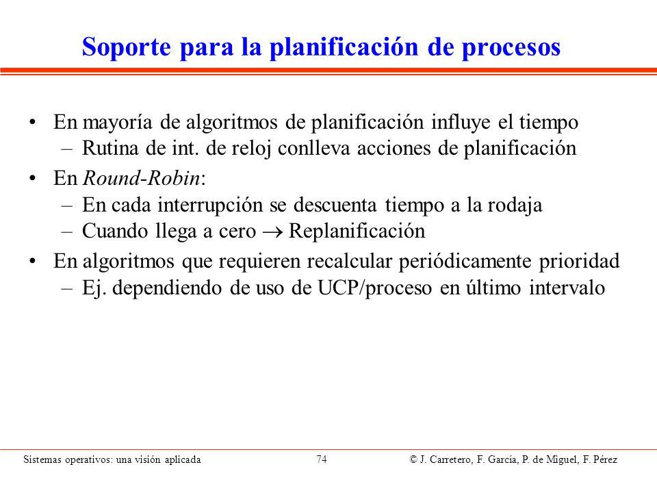 Sistemas operativos: una visión aplicada 74 © J. Carretero, F. García, P. de Miguel, F. Pérez Soporte para la planificación de procesos En mayoría de