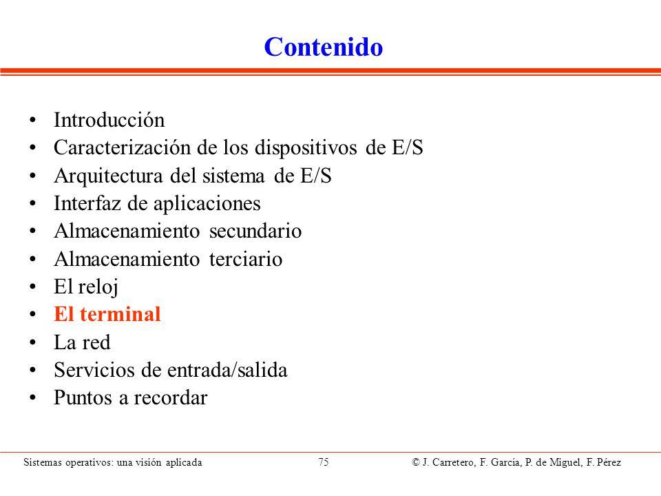 Sistemas operativos: una visión aplicada 75 © J. Carretero, F. García, P. de Miguel, F. Pérez Contenido Introducción Caracterización de los dispositiv