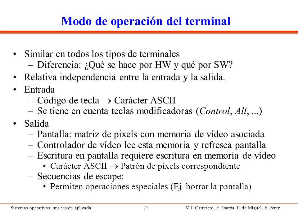 Sistemas operativos: una visión aplicada 77 © J. Carretero, F. García, P. de Miguel, F. Pérez Modo de operación del terminal Similar en todos los tipo