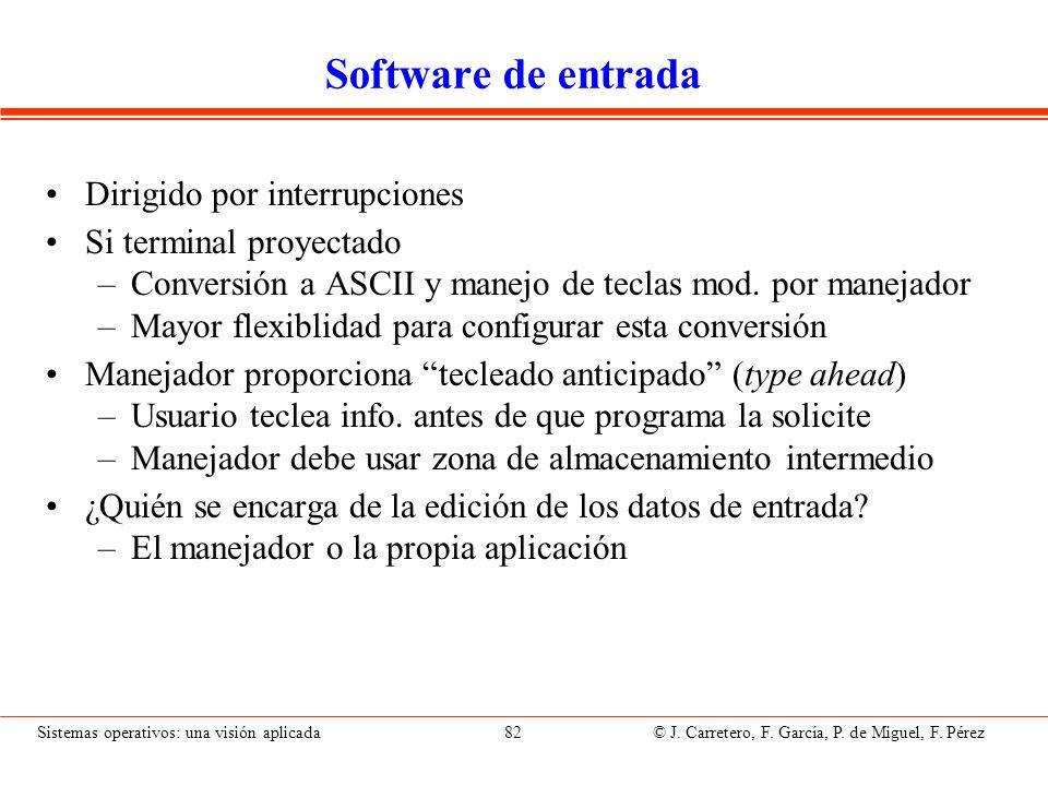 Sistemas operativos: una visión aplicada 82 © J. Carretero, F. García, P. de Miguel, F. Pérez Software de entrada Dirigido por interrupciones Si termi