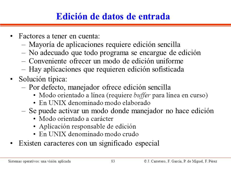 Sistemas operativos: una visión aplicada 83 © J. Carretero, F. García, P. de Miguel, F. Pérez Edición de datos de entrada Factores a tener en cuenta: