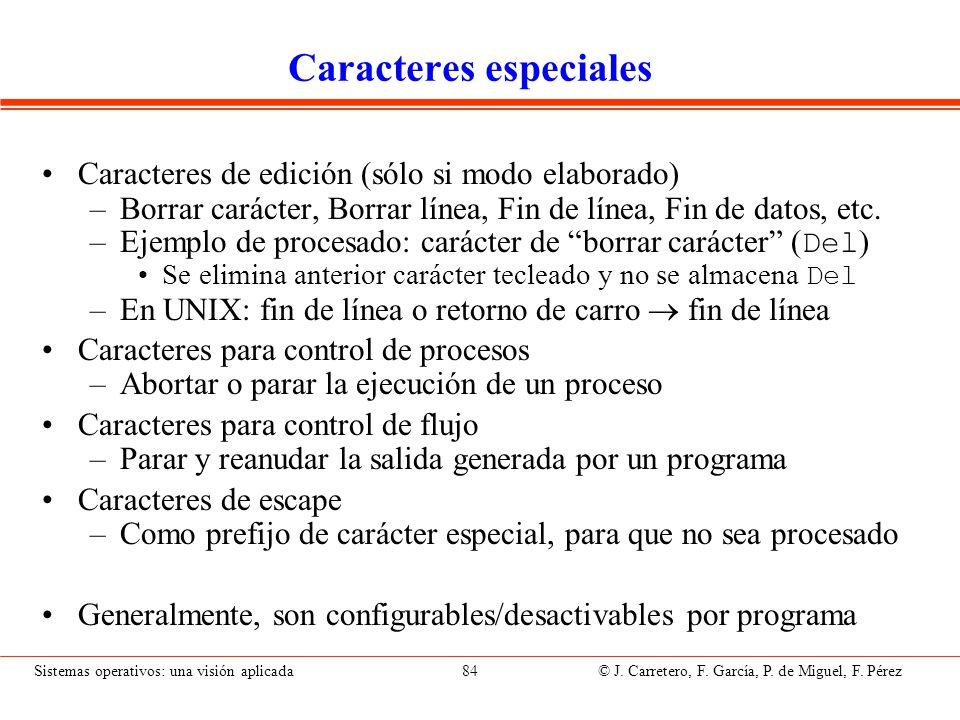 Sistemas operativos: una visión aplicada 84 © J. Carretero, F. García, P. de Miguel, F. Pérez Caracteres especiales Caracteres de edición (sólo si mod