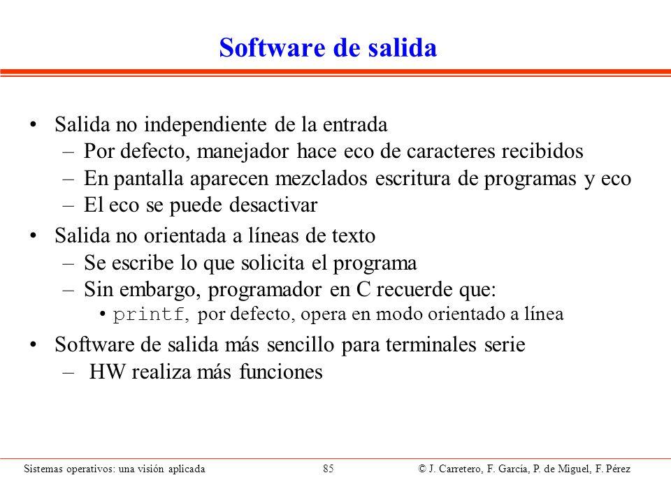 Sistemas operativos: una visión aplicada 85 © J. Carretero, F. García, P. de Miguel, F. Pérez Software de salida Salida no independiente de la entrada