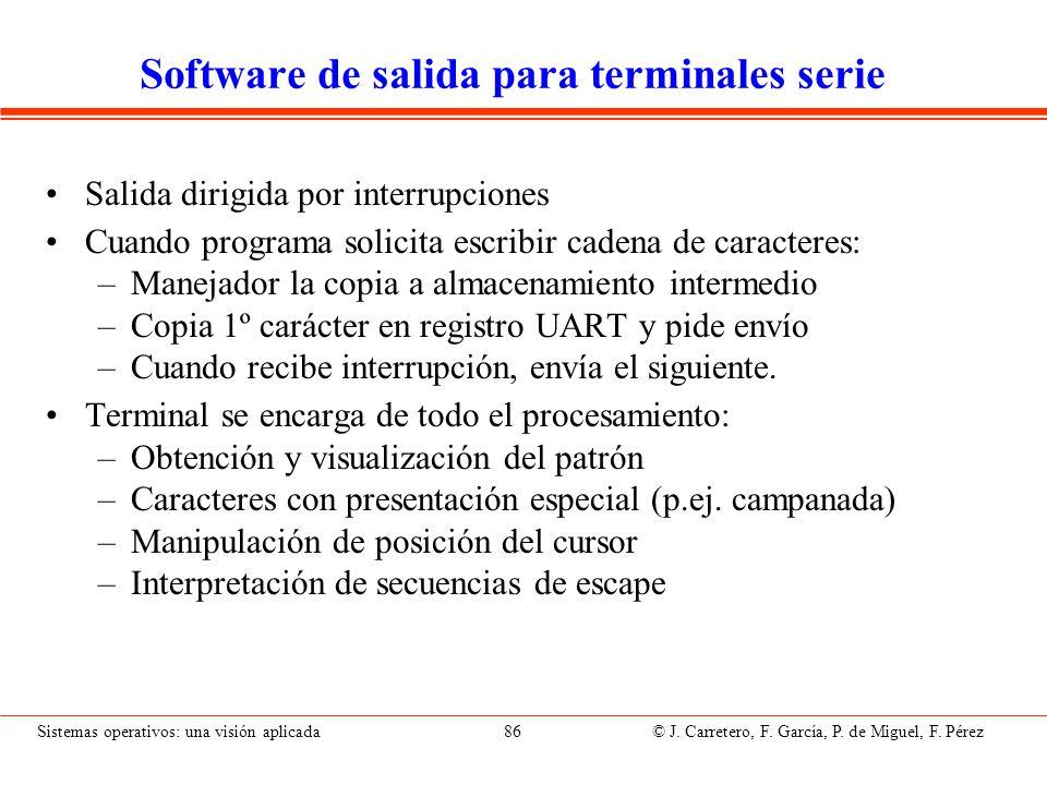 Sistemas operativos: una visión aplicada 86 © J. Carretero, F. García, P. de Miguel, F. Pérez Software de salida para terminales serie Salida dirigida