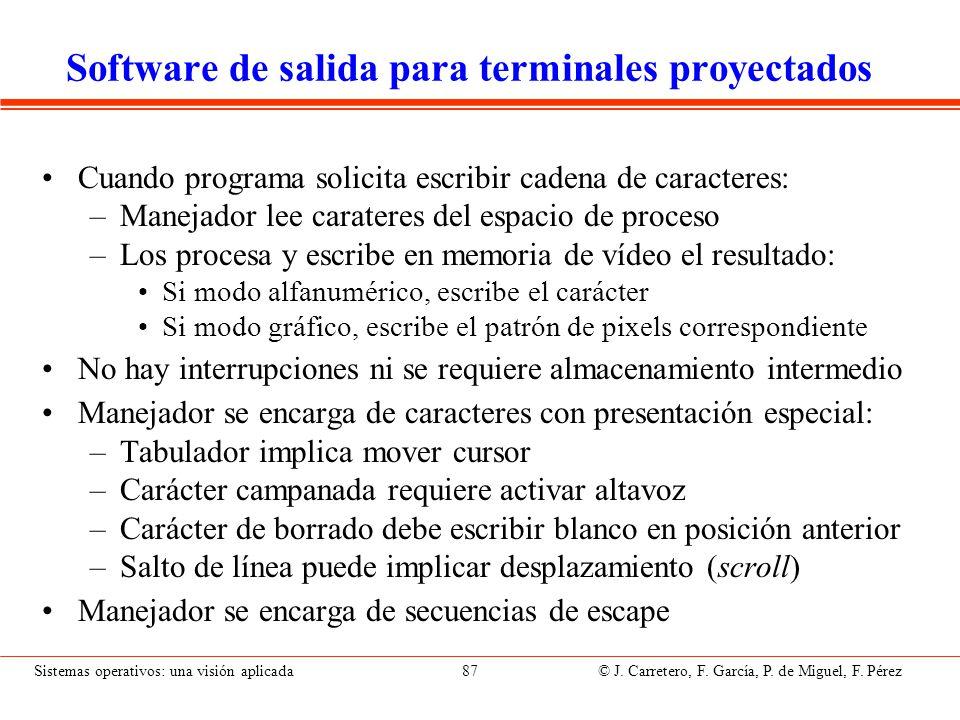 Sistemas operativos: una visión aplicada 87 © J. Carretero, F. García, P. de Miguel, F. Pérez Software de salida para terminales proyectados Cuando pr