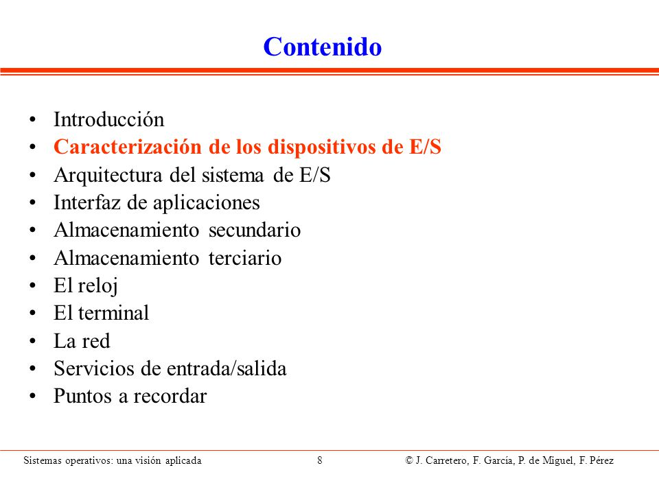 Sistemas operativos: una visión aplicada 8 © J. Carretero, F. García, P. de Miguel, F. Pérez Contenido Introducción Caracterización de los dispositivo