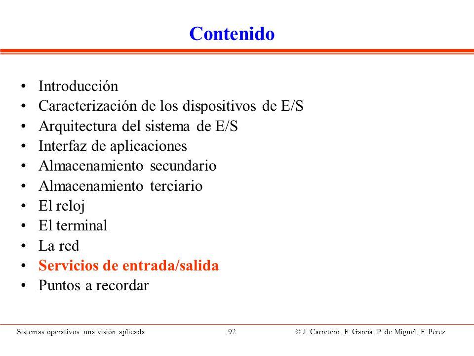 Sistemas operativos: una visión aplicada 92 © J. Carretero, F. García, P. de Miguel, F. Pérez Contenido Introducción Caracterización de los dispositiv