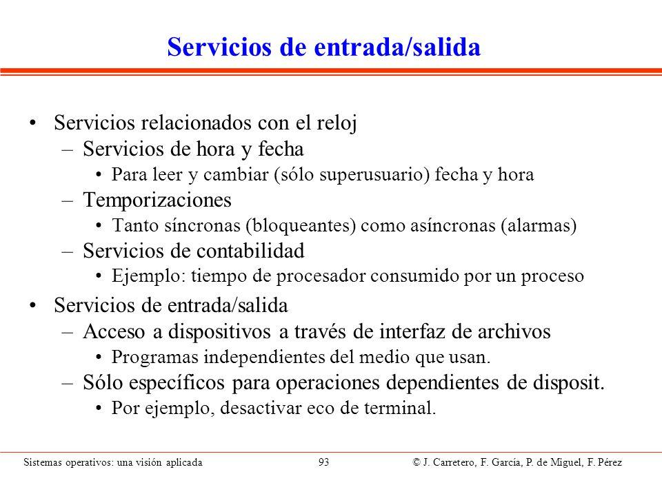 Sistemas operativos: una visión aplicada 93 © J. Carretero, F. García, P. de Miguel, F. Pérez Servicios de entrada/salida Servicios relacionados con e