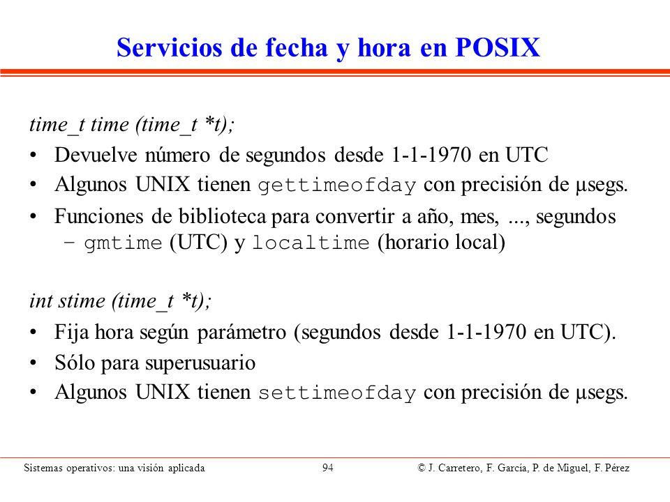 Sistemas operativos: una visión aplicada 94 © J. Carretero, F. García, P. de Miguel, F. Pérez Servicios de fecha y hora en POSIX time_t time (time_t *