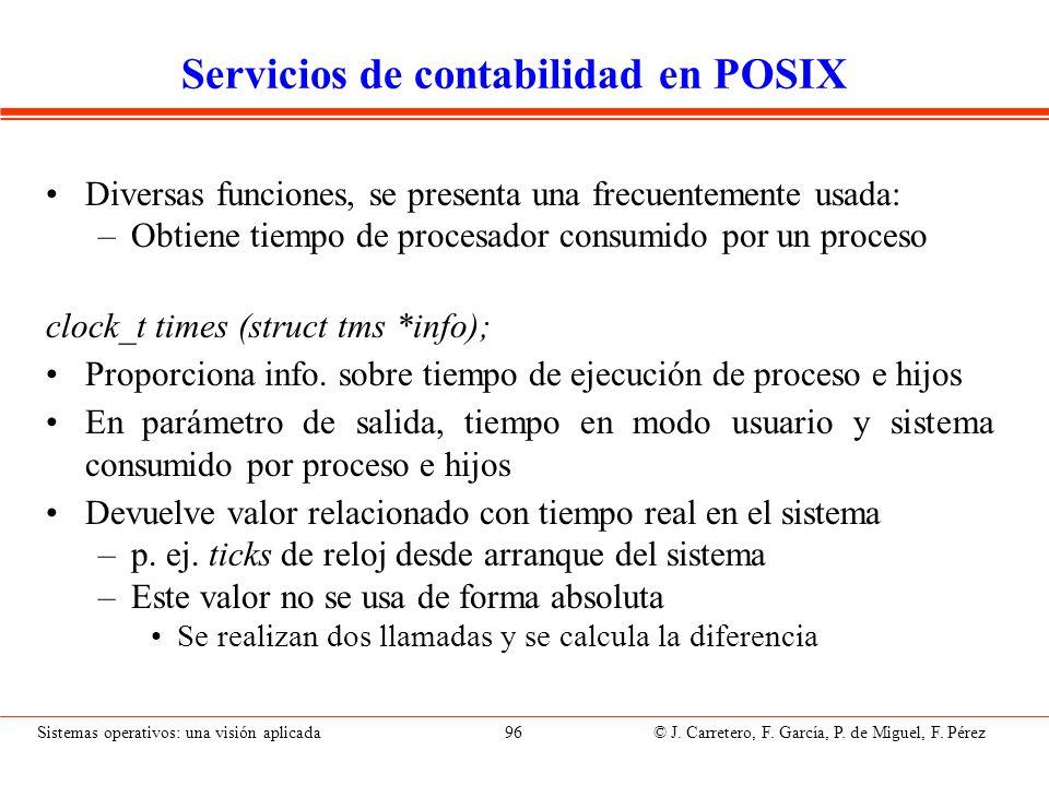 Sistemas operativos: una visión aplicada 96 © J. Carretero, F. García, P. de Miguel, F. Pérez Servicios de contabilidad en POSIX Diversas funciones, s