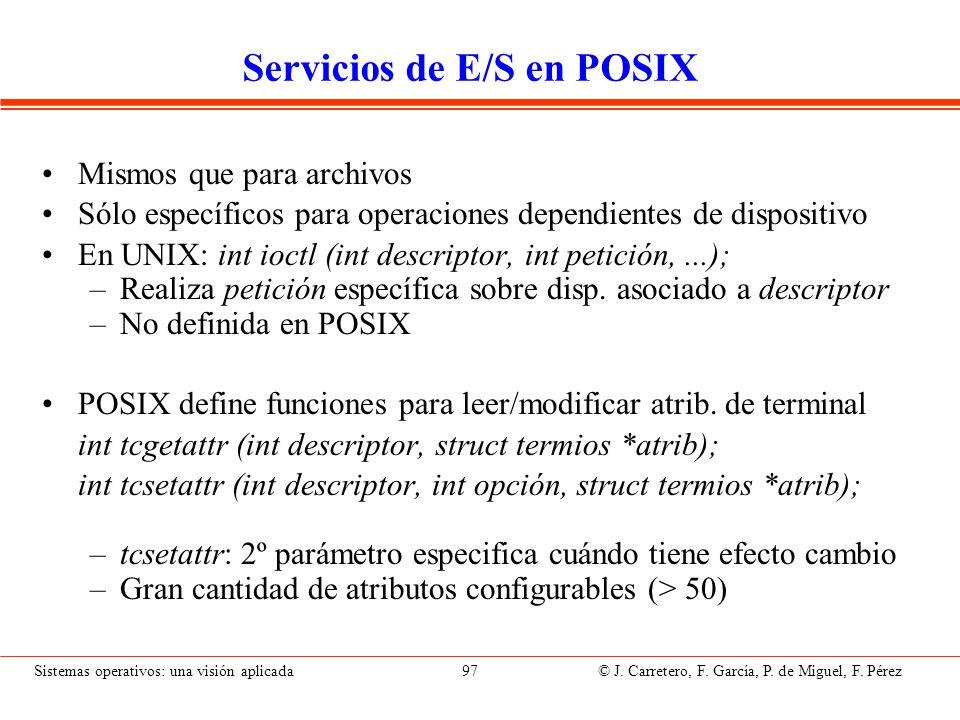 Sistemas operativos: una visión aplicada 97 © J. Carretero, F. García, P. de Miguel, F. Pérez Servicios de E/S en POSIX Mismos que para archivos Sólo