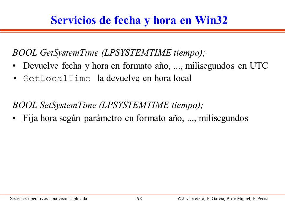 Sistemas operativos: una visión aplicada 98 © J. Carretero, F. García, P. de Miguel, F. Pérez Servicios de fecha y hora en Win32 BOOL GetSystemTime (L