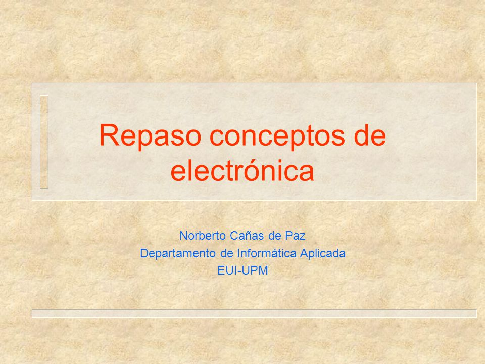 Introducción Estas transparencias constituyen un repaso de conceptos adquiridos en asignaturas ya cursadas (Fundamentos Físicos de la Informática principalmente).