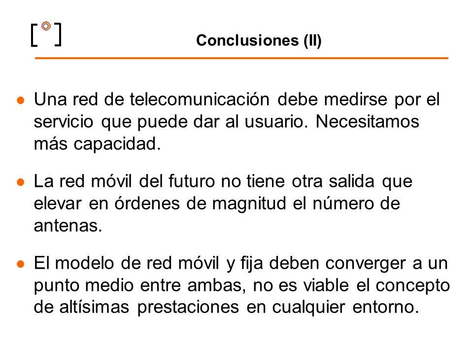 Conclusiones (II) Una red de telecomunicación debe medirse por el servicio que puede dar al usuario. Necesitamos más capacidad. La red móvil del futur
