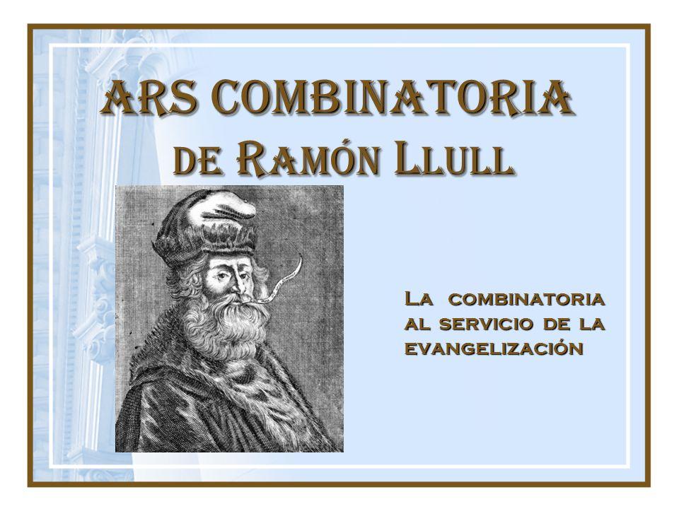 ARS COMBINATORIA de R amón L lull La combinatoria al servicio de la evangelización