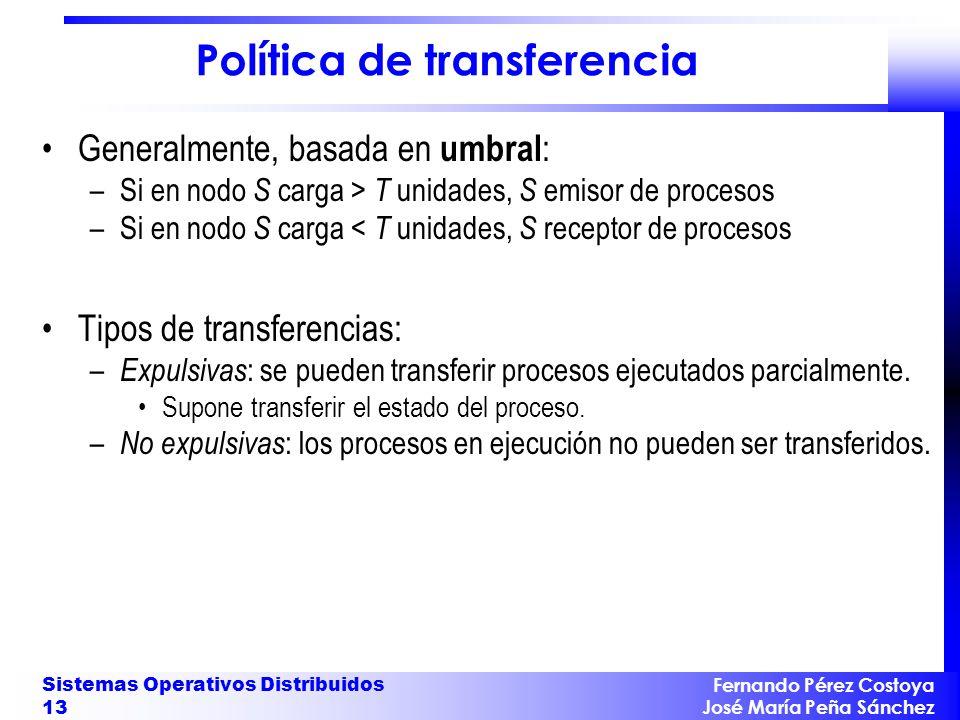 Fernando Pérez Costoya José María Peña Sánchez Sistemas Operativos Distribuidos 13 Política de transferencia Generalmente, basada en umbral : –Si en n
