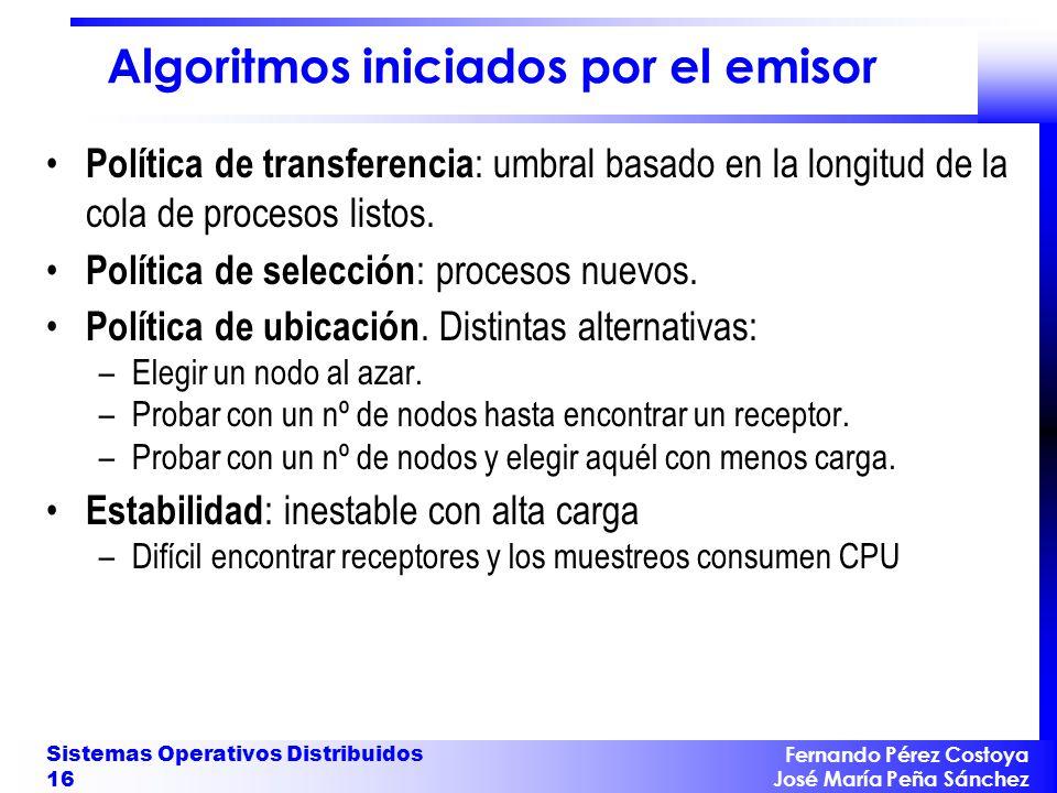 Fernando Pérez Costoya José María Peña Sánchez Sistemas Operativos Distribuidos 16 Algoritmos iniciados por el emisor Política de transferencia : umbr