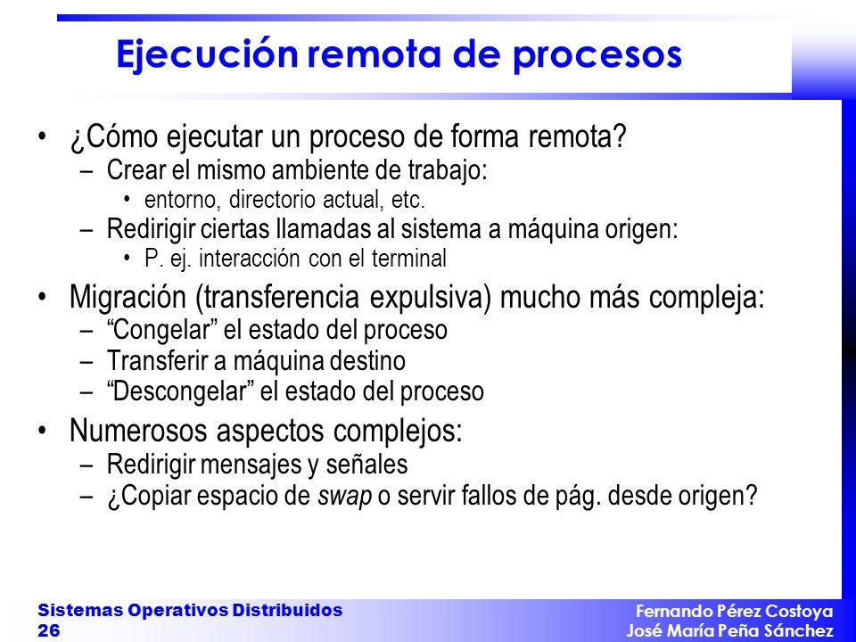 Fernando Pérez Costoya José María Peña Sánchez Sistemas Operativos Distribuidos 26 Ejecución remota de procesos ¿Cómo ejecutar un proceso de forma rem