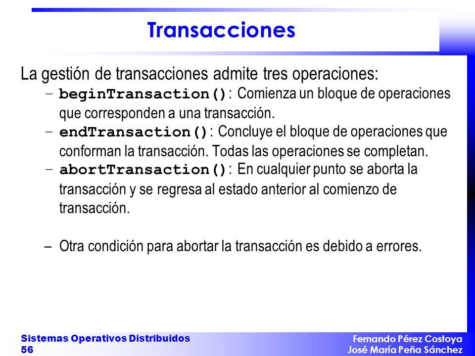 Fernando Pérez Costoya José María Peña Sánchez Sistemas Operativos Distribuidos 56 Transacciones La gestión de transacciones admite tres operaciones: