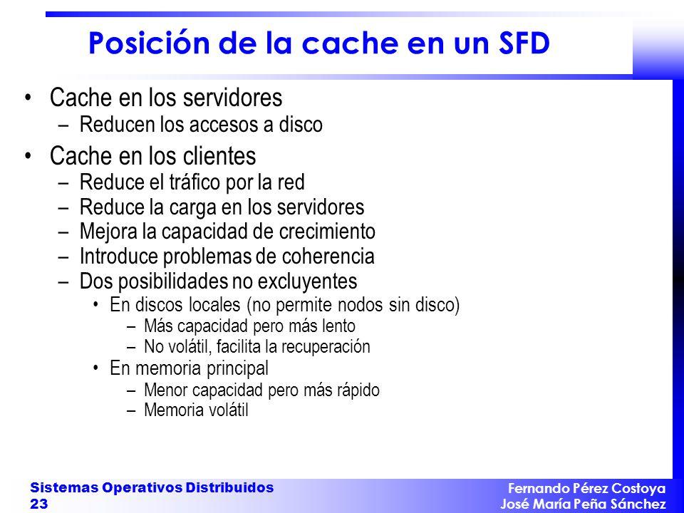 Fernando Pérez Costoya José María Peña Sánchez Sistemas Operativos Distribuidos 23 Posición de la cache en un SFD Cache en los servidores –Reducen los