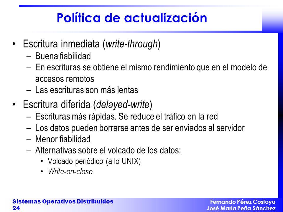 Fernando Pérez Costoya José María Peña Sánchez Sistemas Operativos Distribuidos 24 Política de actualización Escritura inmediata ( write-through ) –Bu